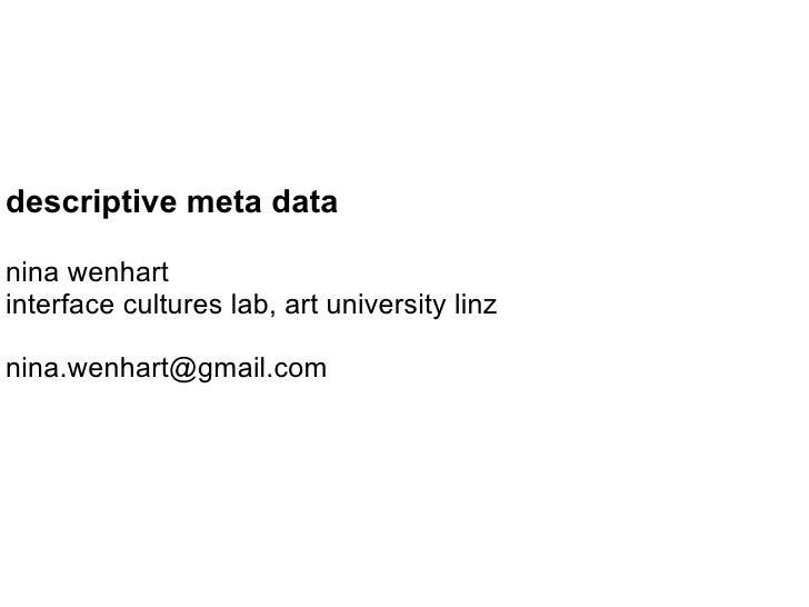 descriptive meta datanina wenhartinterface cultures lab, art university linznina.wenhart@gmail.com