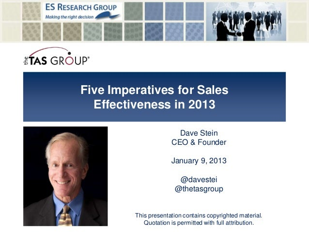 Five Imperatives for SalesEffectiveness in 2013Dave SteinCEO & FounderJanuary 9, 2013@davestei@thetasgroupThis presentatio...