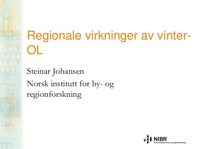 Regionale virkninger av vinter-OLSteinar JohansenNorsk institutt for by- ogregionforskning