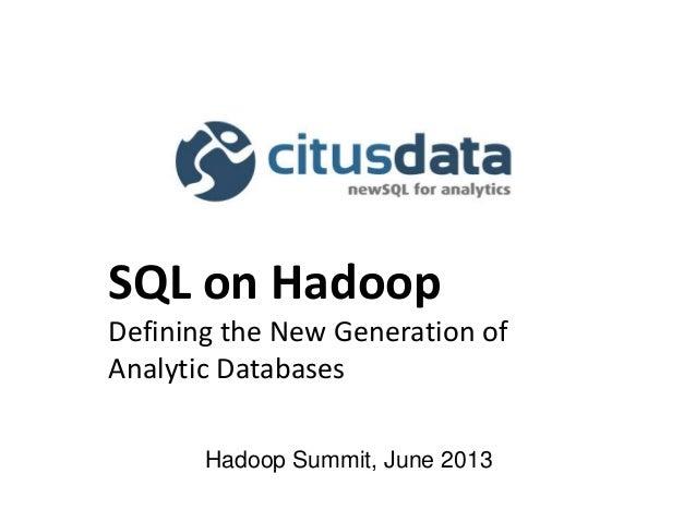 Hadoop Summit, June 2013 SQL on Hadoop Defining the New Generation of Analytic Databases