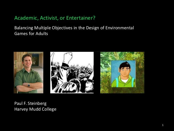 Academic, Activist, or Entertainer?Balancing Multiple Objectives in the Design of EnvironmentalGames for AdultsPaul F. Ste...