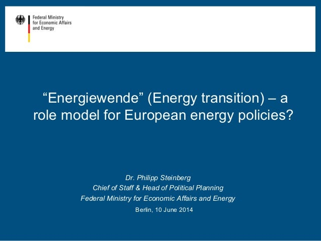 """""""Energiewende"""" (Energy transition) – a role model for European energy policies? Dr. Philipp Steinberg Chief of Staff & Hea..."""