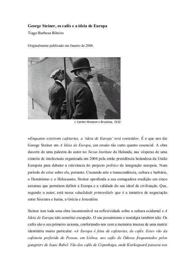 George Steiner, os cafés e a ideia de EuropaTiago Barbosa RibeiroOriginalmente publicado em Janeiro de 2006.«Enquanto exis...