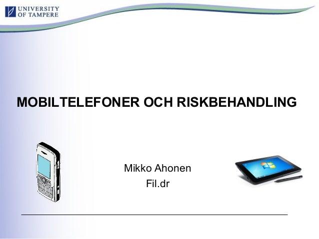 Mikko Ahonen – Online Educa Berlin MOBILTELEFONER OCH RISKBEHANDLING Mikko Ahonen Fil.dr