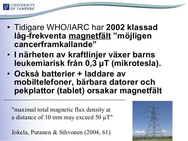 """• Tidigare WHO/IARC har 2002 klassad låg-frekventa magnetfält """"möjligen cancerframkallande"""" • I närheten av kraftlinjer vä..."""