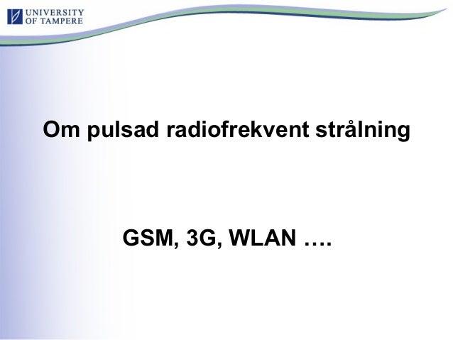 Om pulsad radiofrekvent strålning GSM, 3G, WLAN ….