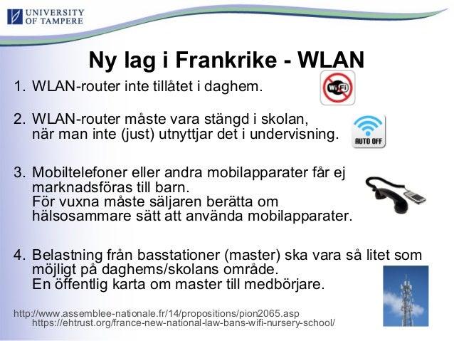 Ny lag i Frankrike - WLAN 1. WLAN-router inte tillåtet i daghem. 2. WLAN-router måste vara stängd i skolan, när man inte (...