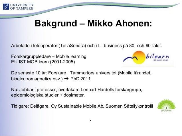 Arbetade i teleoperator (TeliaSonera) och i IT-business på 80- och 90-talet. Forskargruppledare – Mobile learning EU IST M...