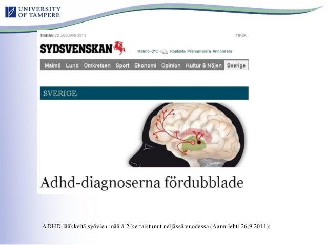 ADHD-lääkkeitä syövien määrä 2-kertaistunut neljässä vuodessa (Aamulehti 26.9.2011):