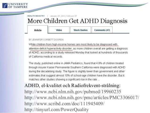 ADHD, el-kvalitet och Radiofrekvent-strålning: http://www.ncbi.nlm.nih.gov/pubmed/19960235 http://www.ncbi.nlm.nih.gov/pmc...