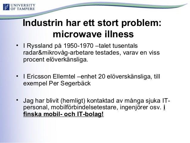 Industrin har ett stort problem: microwave illness • I Ryssland på 1950-1970 –talet tusentals radar&mikrovåg-arbetare test...