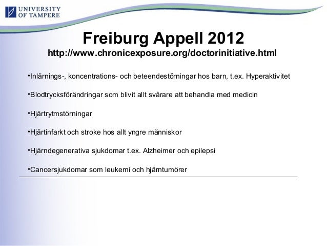 Freiburg Appell 2012 http://www.chronicexposure.org/doctorinitiative.html •Inlärnings-, koncentrations- och beteendestörni...