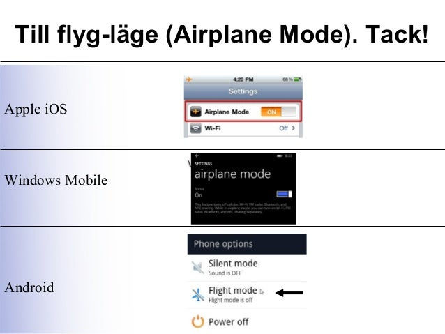 Till flyg-läge (Airplane Mode). Tack! Apple iOS Windows Mobile Android