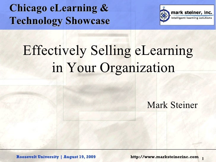 Chicago eLearning &  Technology Showcase <ul><li>Effectively Selling eLearning in Your Organization </li></ul><ul><li>Mark...
