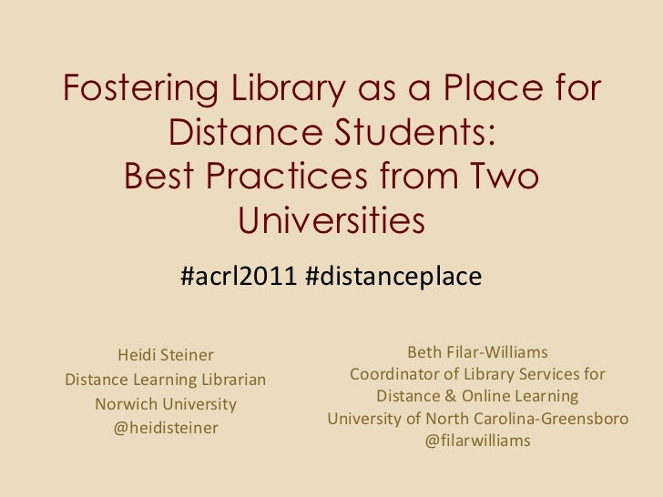 Fostering Library as a Place for Distance Students:Best Practices from Two Universities<br />#acrl2011 #distanceplace<br /...