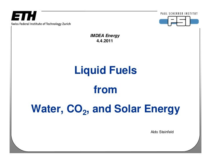 IMDEA Energy              4.4.2011        Liquid Fuels            fromWater, CO2, and Solar Energy                        ...
