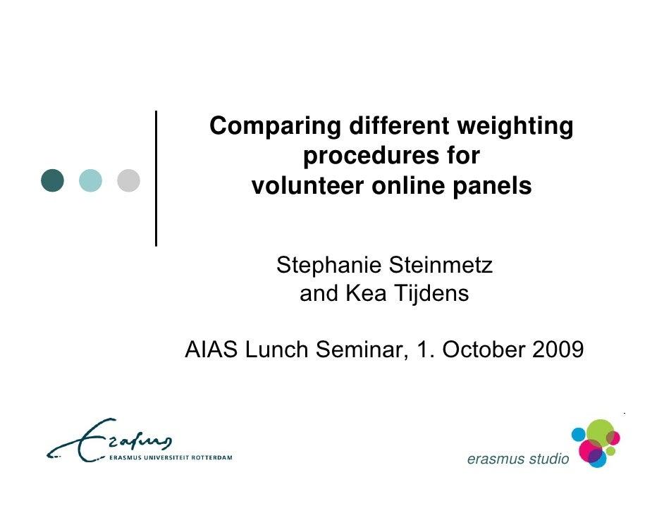 Comparing different weighting         procedures for     volunteer online panels           Stephanie Steinmetz           a...