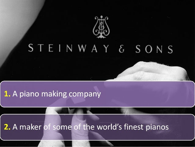 case analysis of steinway sons It is 1995 and steinway & sons has just been purchased by two young  entrepreneurs for 140 years, steinway has held the reputation for making the  finest.
