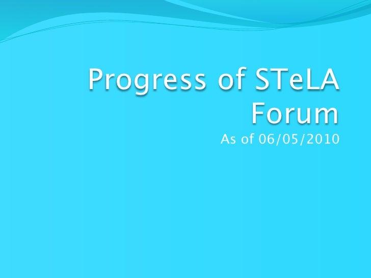 Progress of STeLA            Forum         As of 06/05/2010