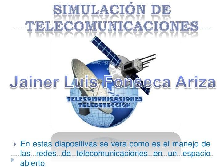 En estas diapositivas se vera como es el manejo de      las redes de telecomunicaciones en un espacio     abierto.