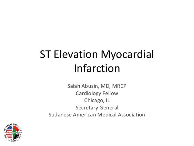 ST Elevation Myocardial       Infarction       Salah Abusin, MD, MRCP           Cardiology Fellow              Chicago, IL...