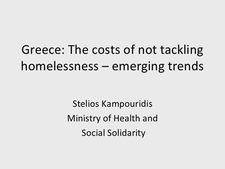 Greece: The costs of not tacklinghomelessness – emerging trends         Stelios Kampouridis        Ministry of Health and ...