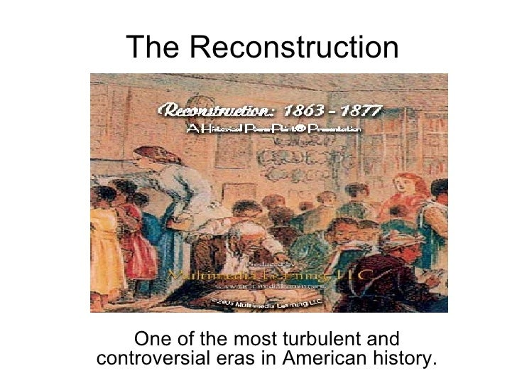 The Reconstruction One of the most turbulent and controversial eras in American history.