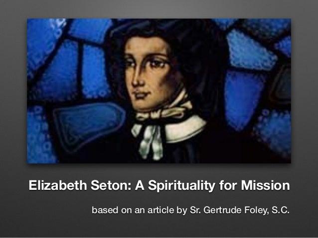 Elizabeth Seton: A Spirituality for Mission based on an article by Sr. Gertrude Foley, S.C.
