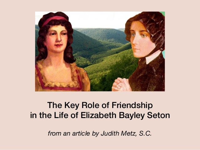 The Key Role of Friendship in the Life of Elizabeth Bayley Seton from an article by Judith Metz, S.C.
