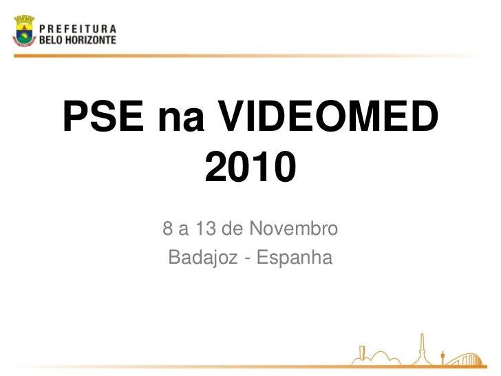 PSE na VIDEOMED      2010   8 a 13 de Novembro    Badajoz - Espanha