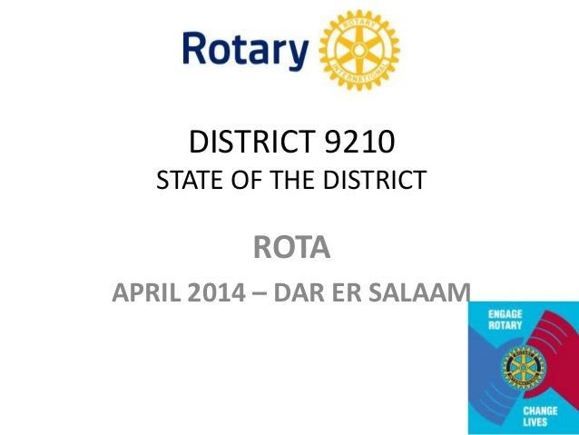 DISTRICT 9210 STATE OF THE DISTRICT ROTA APRIL 2014 – DAR ER SALAAM