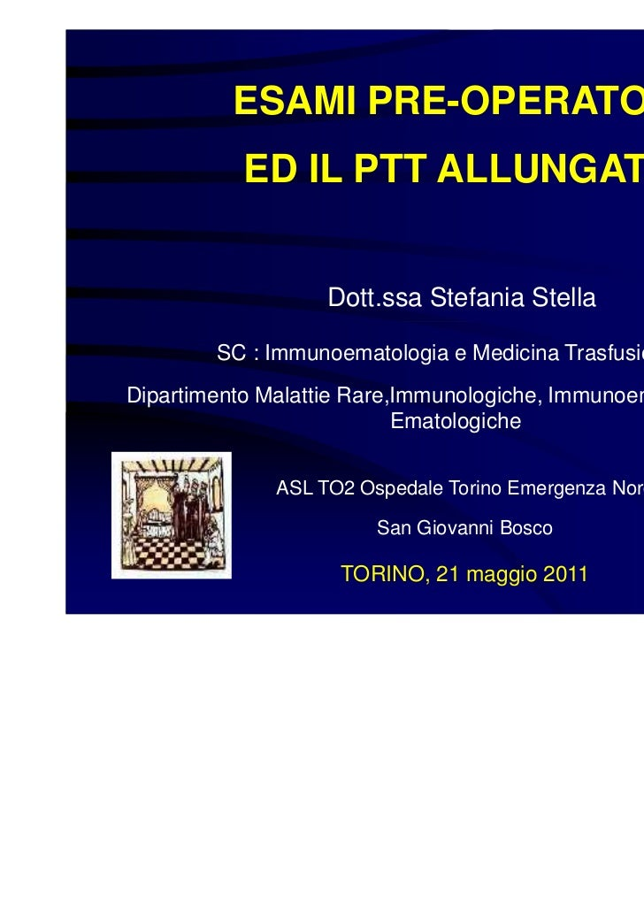 ESAMI PRE-OPERATORI           ED IL PTT ALLUNGATO                   Dott.ssa Stefania Stella        SC : Immunoematologia ...