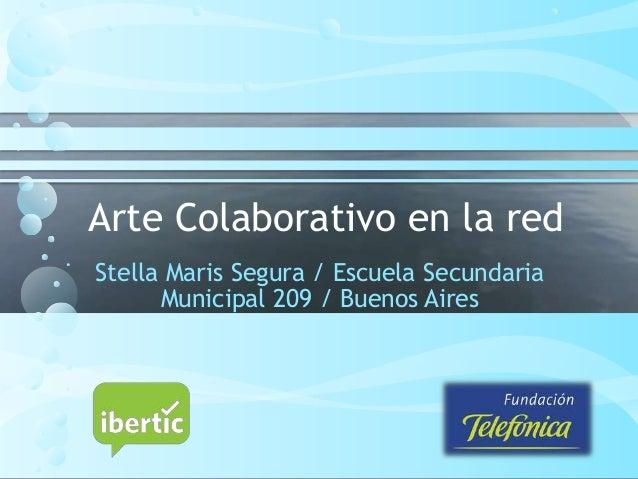 Arte Colaborativo en la red Stella Maris Segura / Escuela Secundaria Municipal 209 / Buenos Aires