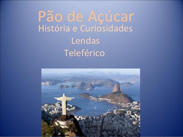 Pão de Açúcar História e Curiosidades Lendas Teleférico