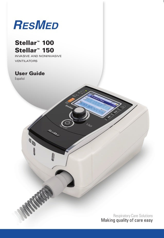 Respiratory Care Solutions  Making quality of care easy  Stellar™ 100  Stellar™ 150  Invasive and noninvasive  ventilators...