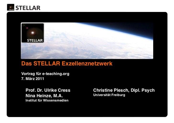 Das STELLAR Exzellenznetzwerk!Vortrag für e-teaching.org!7. März 2011!  Prof. Dr. Ulrike Cress!       Christine Plesch, Di...