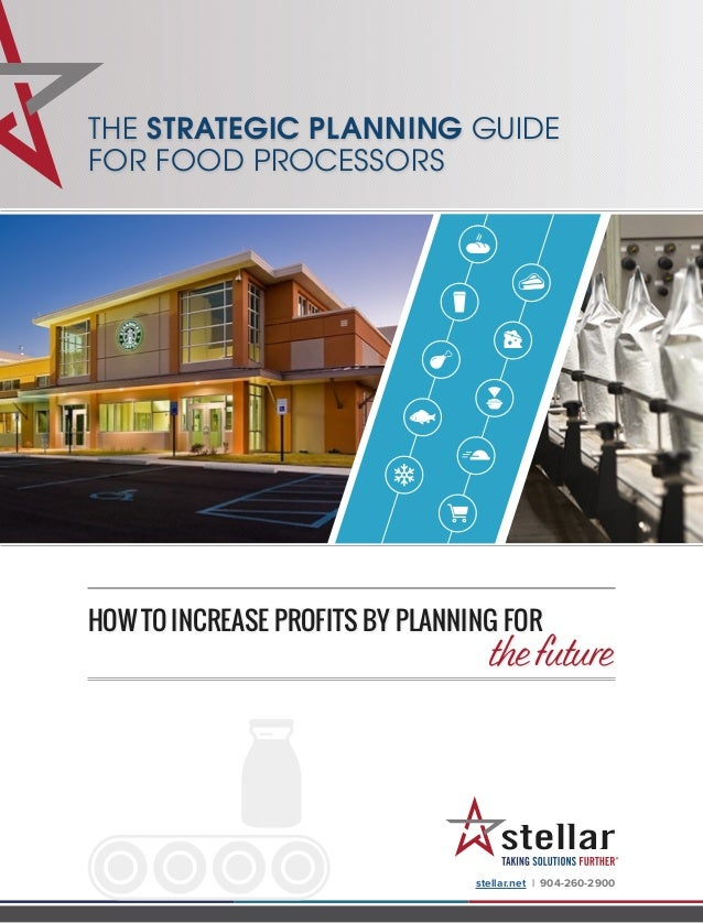 THE STRATEGIC PLANNING GUIDE FOR FOOD PROCESSORS stellar.net | 904-260-2900 HOW TO INCREASE PROFITS BY PLANNING FOR 						...