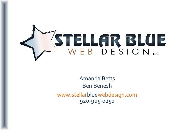 Amanda Betts Ben Benesh www.stellar blue webdesign.com 920-905-0250