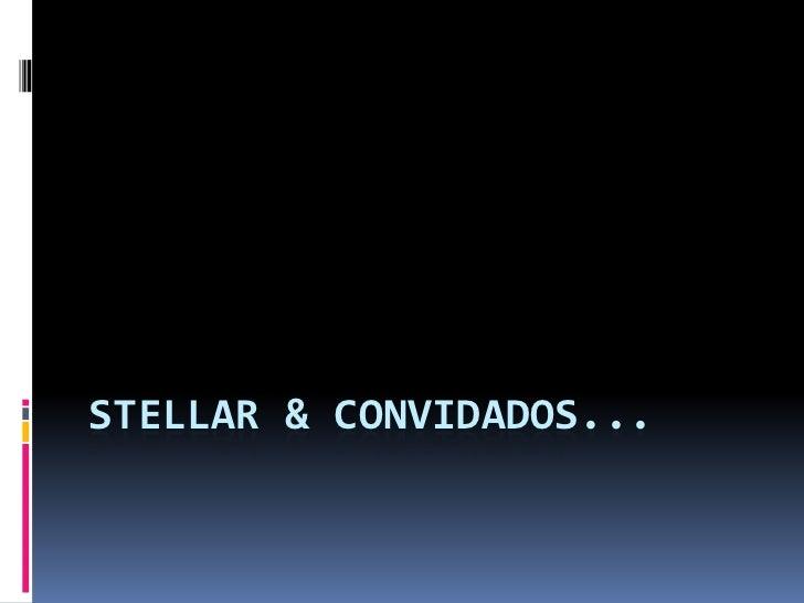 STELLAR & CONVIDADOS...