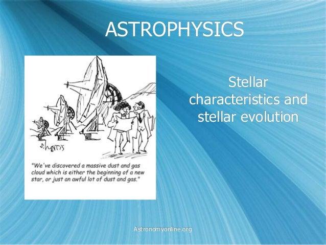 ASTROPHYSICS Stellar characteristics and stellar evolution Astronomyonline.org