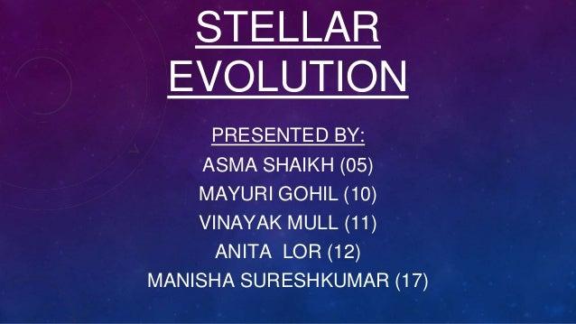 STELLAR EVOLUTION PRESENTED BY: ASMA SHAIKH (05) MAYURI GOHIL (10) VINAYAK MULL (11) ANITA LOR (12) MANISHA SURESHKUMAR (1...