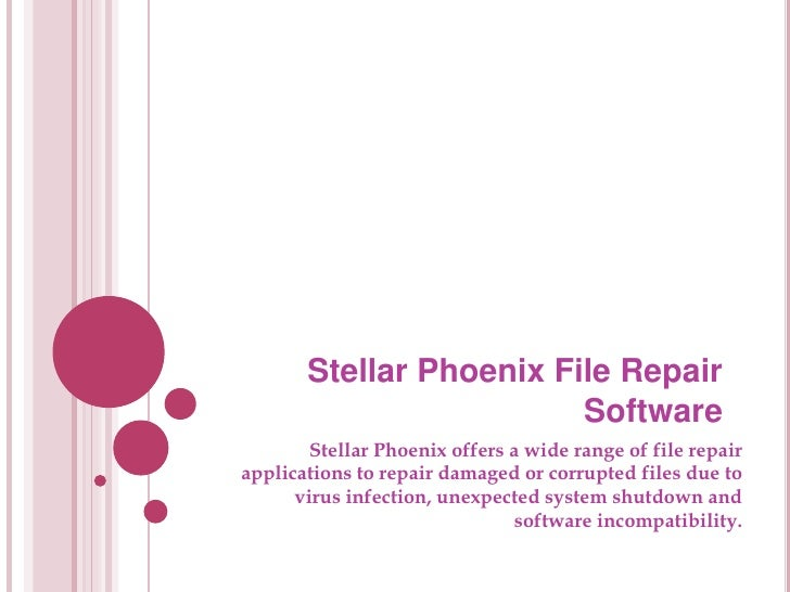 Stellar Phoenix File Repair Software<br />Stellar Phoenix offers a wide range of file repair applications to repair damage...