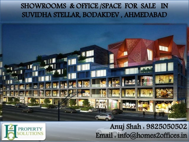 SHOWROOMS & OFFICE /SPACE FOR SALE IN SUVIDHA STELLAR, BODAKDEV , AHMEDABAD Anuj Shah : 9825050502 Email : info@homes2offi...