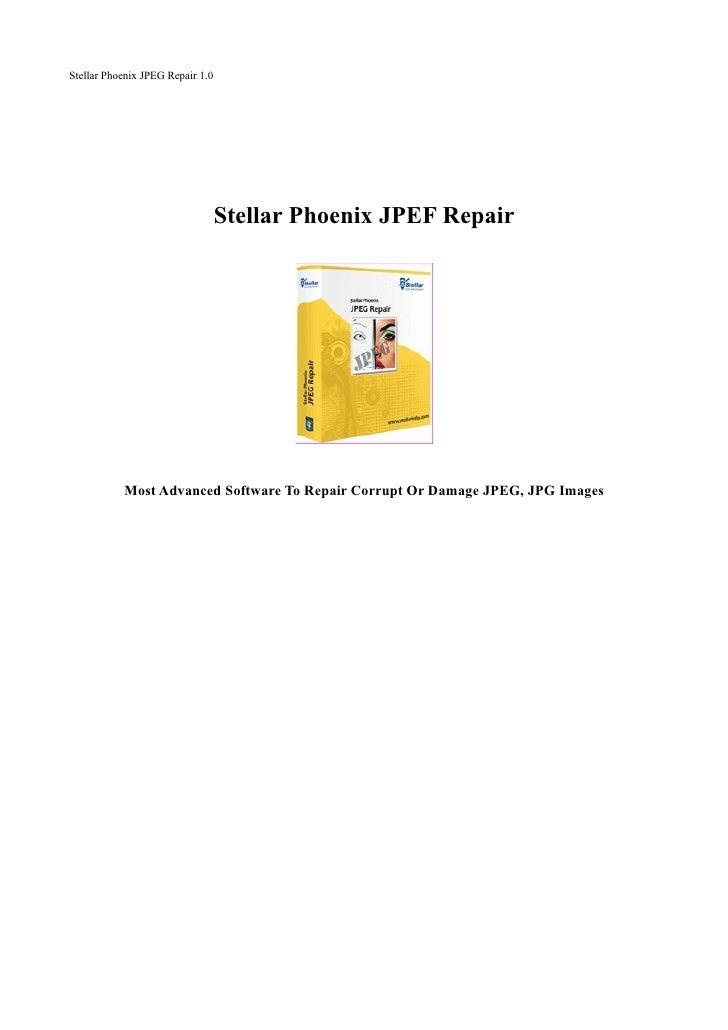 Stellar Phoenix JPEG Repair 1.0                                  Stellar Phoenix JPEF Repair           Most Advanced Softw...