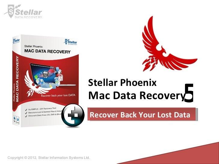 Copyright © 2012, Stellar Information Systems Ltd. Mac Data Recovery Stellar Phoenix 5 Recover Back Your Lost Data