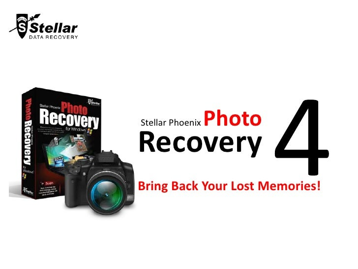 4<br />Stellar Phoenix Photo<br />Recovery<br />Bring Back Your Lost Memories!<br />