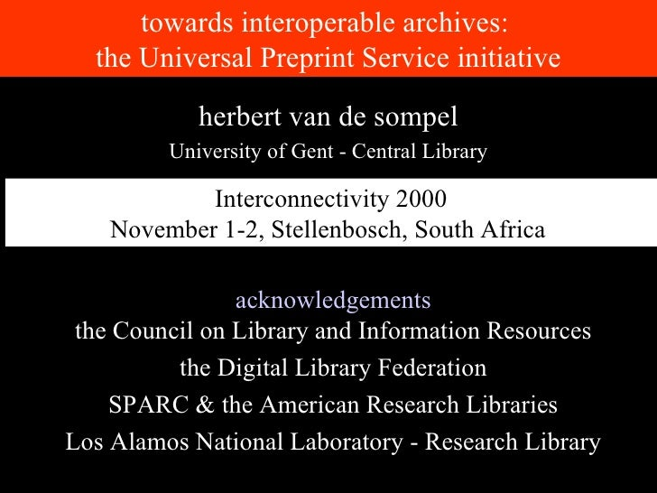 towards interoperable archives:  the Universal Preprint Service initiative acknowledgements the Council on Library and Inf...