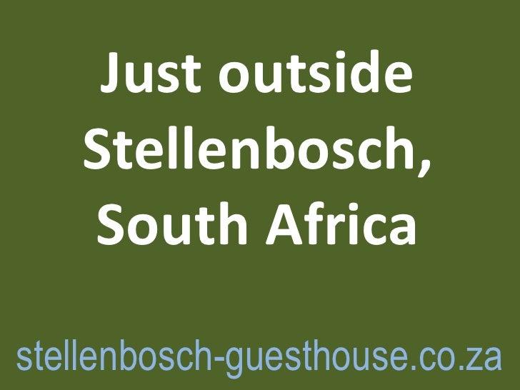 Just outside   Stellenbosch,   South Africastellenbosch-guesthouse.co.za