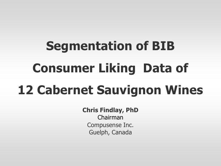 Segmentation of BIB   Consumer Liking Data of 12 Cabernet Sauvignon Wines          Chris Findlay, PhD               Chairm...