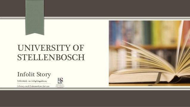 UNIVERSITY OF STELLENBOSCH Infolit Story